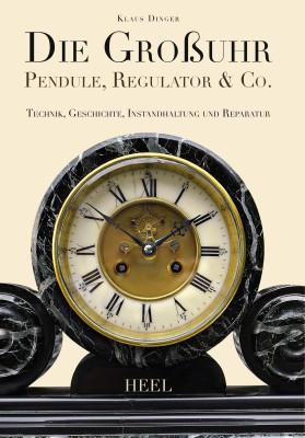 Die Großuhr - Pendule, Regulator & Co